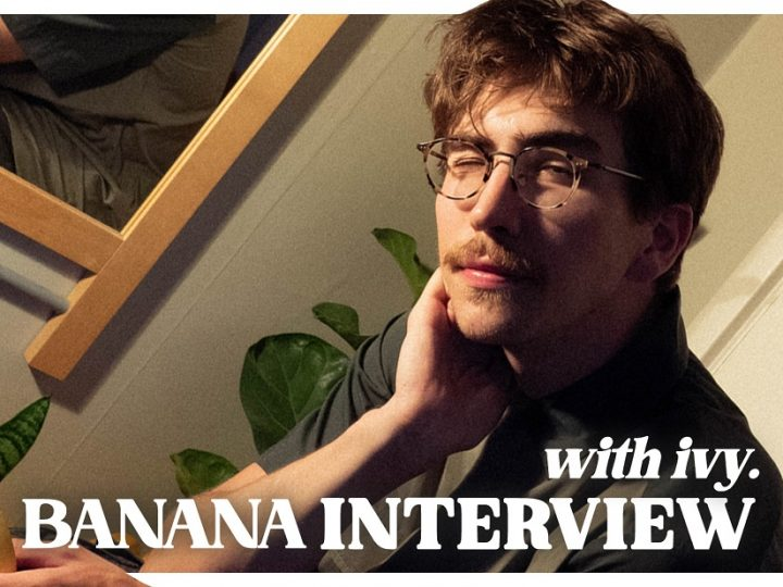 The nonsensical and the mundane; an ivy. Banana Interview